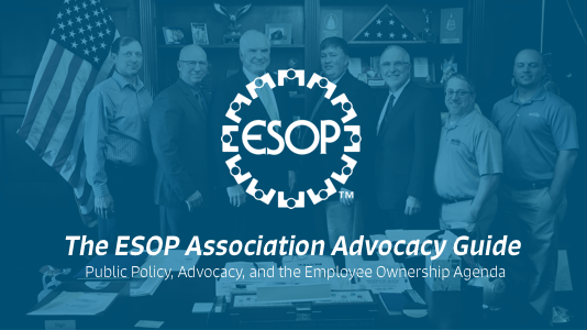The All New ESOP Association Advocacy Guide: Public Policy, Advocacy, and the Employee Ownership Agenda